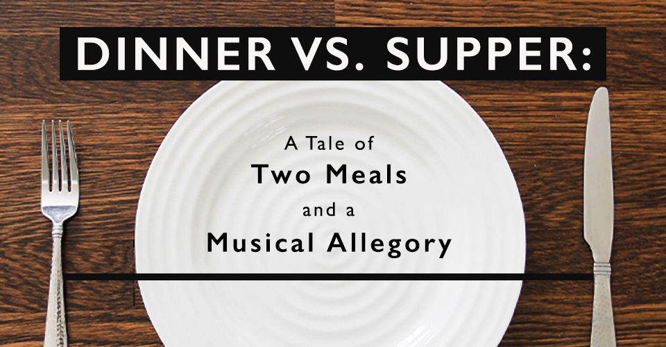 Dinner vs. Supper: A Tale of Two Meals and An Audio Allegory