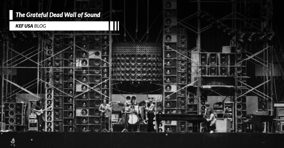 The Grateful Dead's 'Wall of Sound' Helped Change Live Music Forever