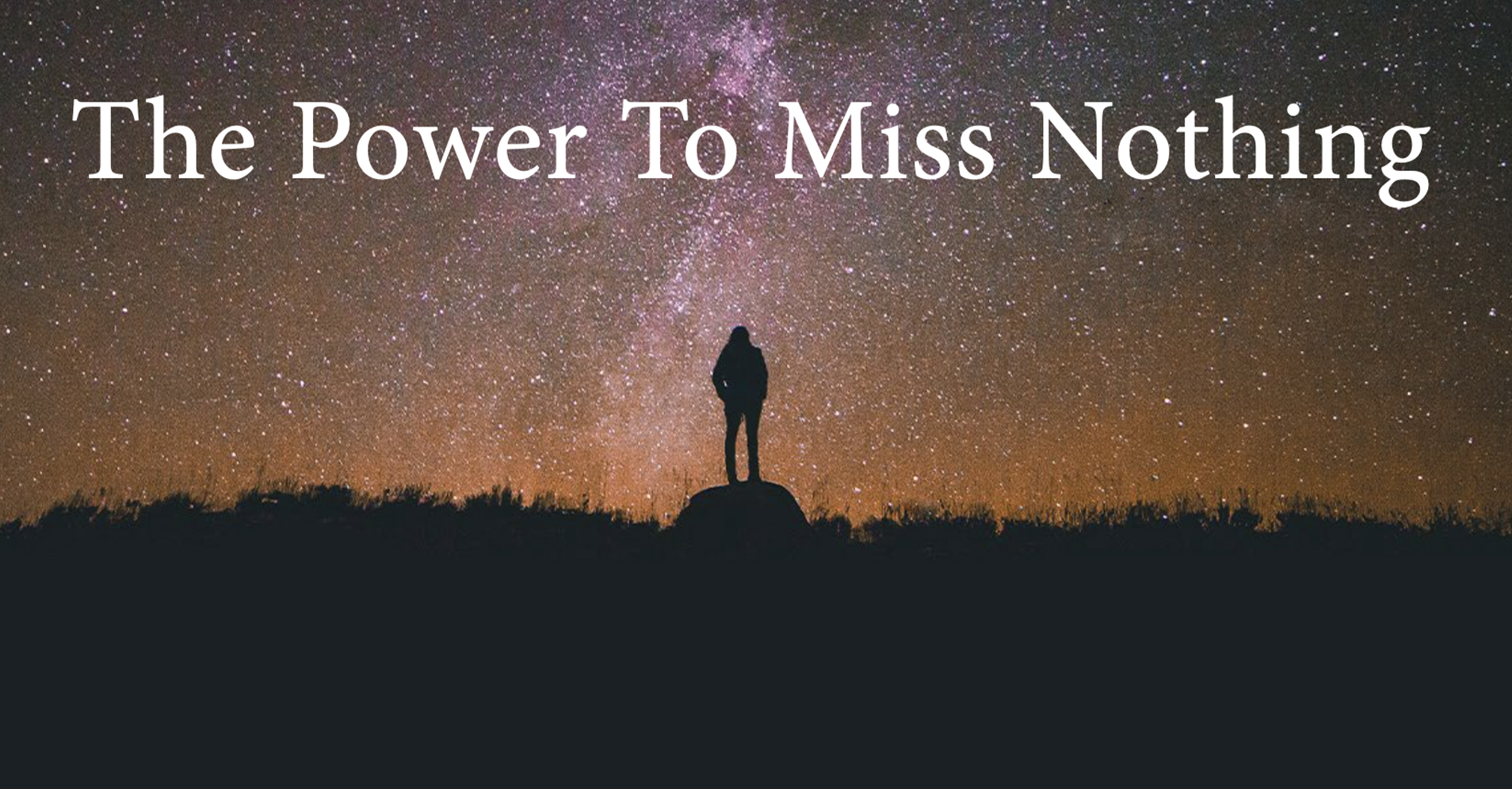 The Power To Miss Nothing, Part 1
