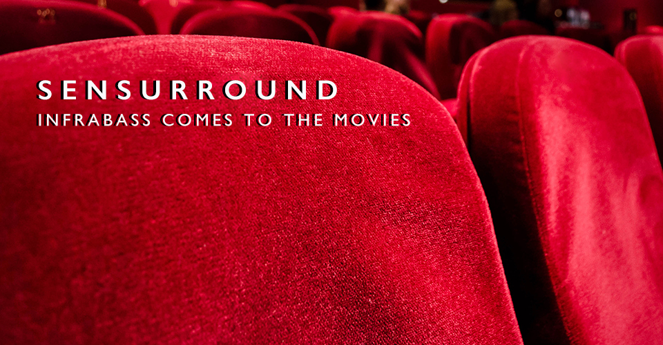 Sensurround: A Startling New Multi-Dimensional Film Experience!