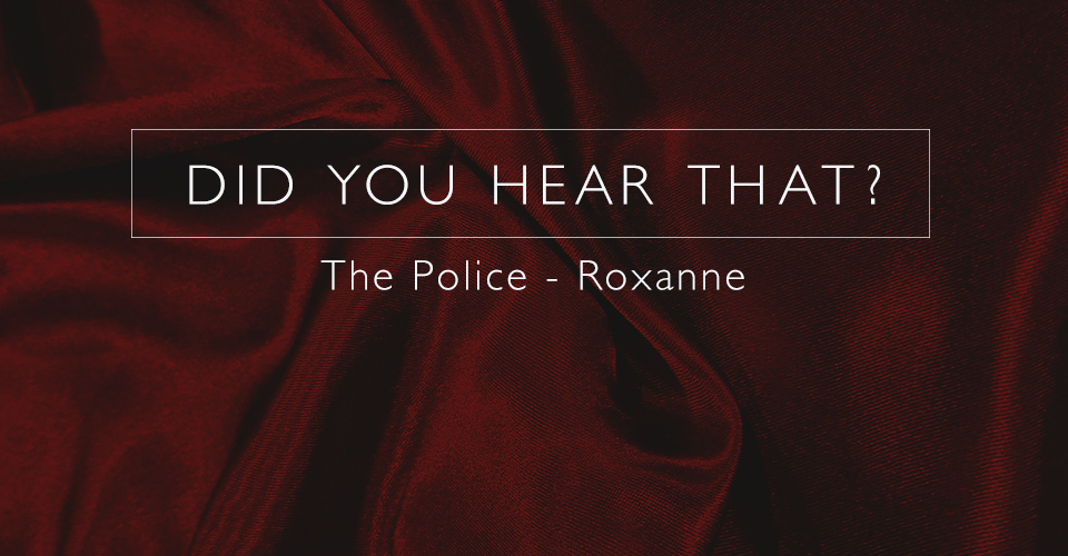 Did You Hear That? The Police - Roxanne