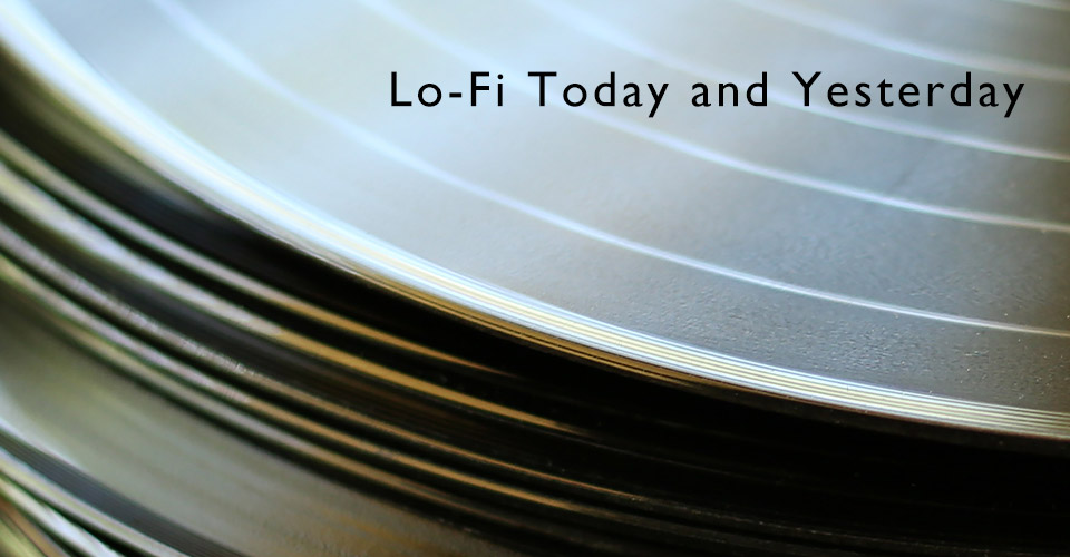 Lo-Fi and Hi-Fi Today and Yesterday - A Look At the History of Fidelity
