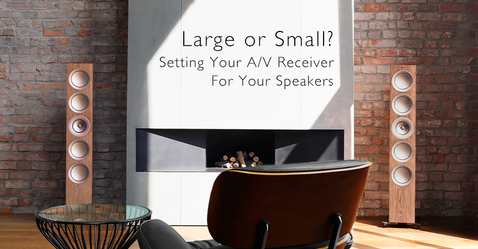 Large or Small? Setting Your AV Receiver for Your Speakers